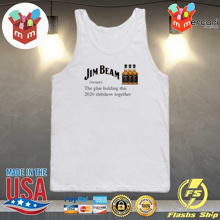 Jim Beam The Glue Holding This 2020 Shitshow Together Shirt Tank-top