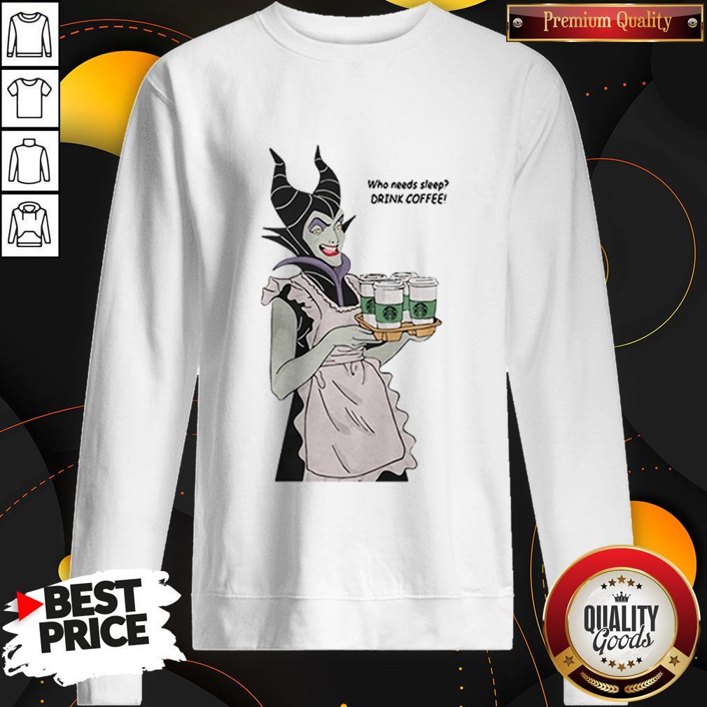 Maleficent Who Needs Sleep Drink Coffee SweatshirtMaleficent Who Needs Sleep Drink Coffee Sweatshirt