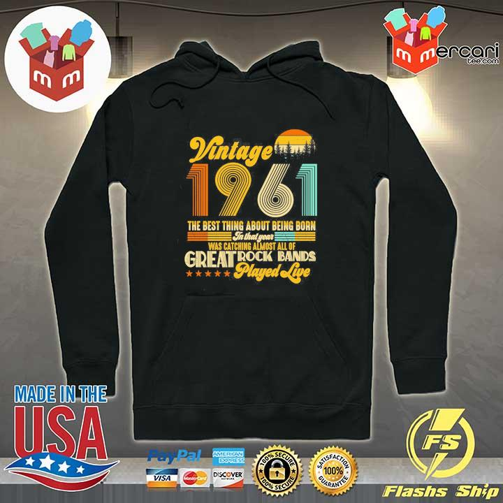 Vintage 1961 The Best Thing About Being Born In That Year Was Catching Almost All Of Great Rock Bands Played Live Shirt Hoodie
