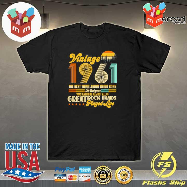 Vintage 1961 The Best Thing About Being Born In That Year Was Catching Almost All Of Great Rock Bands Played Live Shirt