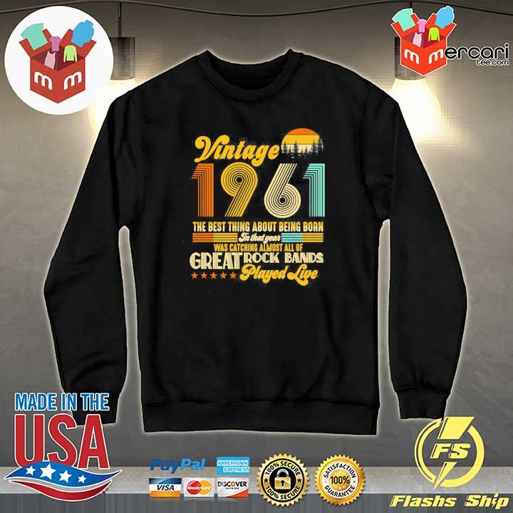 Vintage 1961 The Best Thing About Being Born In That Year Was Catching Almost All Of Great Rock Bands Played Live Shirt Sweater