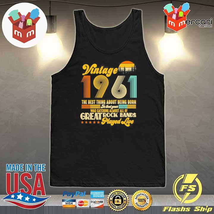 Vintage 1961 The Best Thing About Being Born In That Year Was Catching Almost All Of Great Rock Bands Played Live Shirt Tank-Top