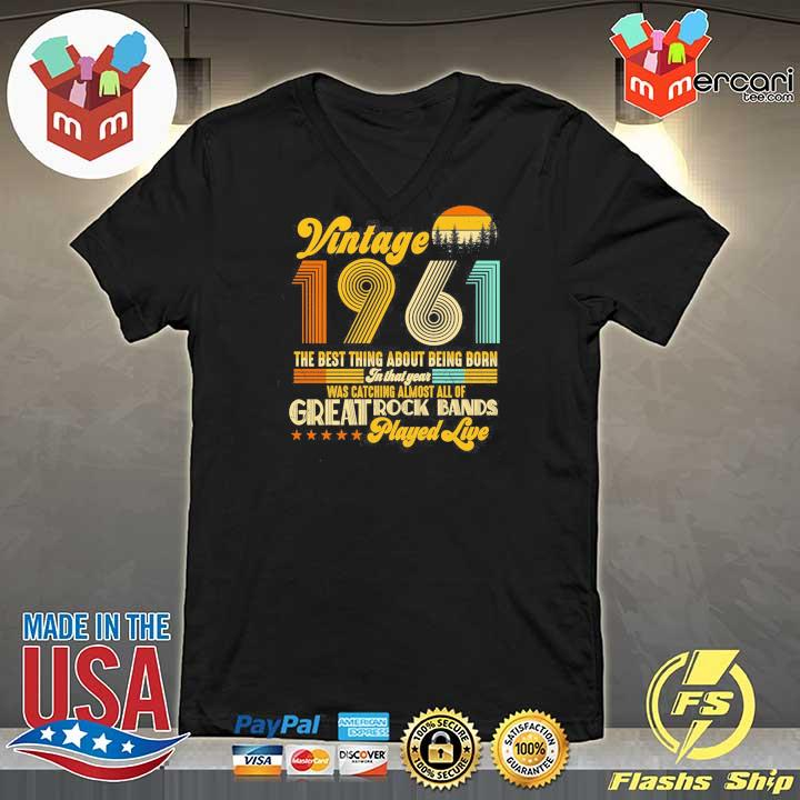 Vintage 1961 The Best Thing About Being Born In That Year Was Catching Almost All Of Great Rock Bands Played Live Shirt V-neck