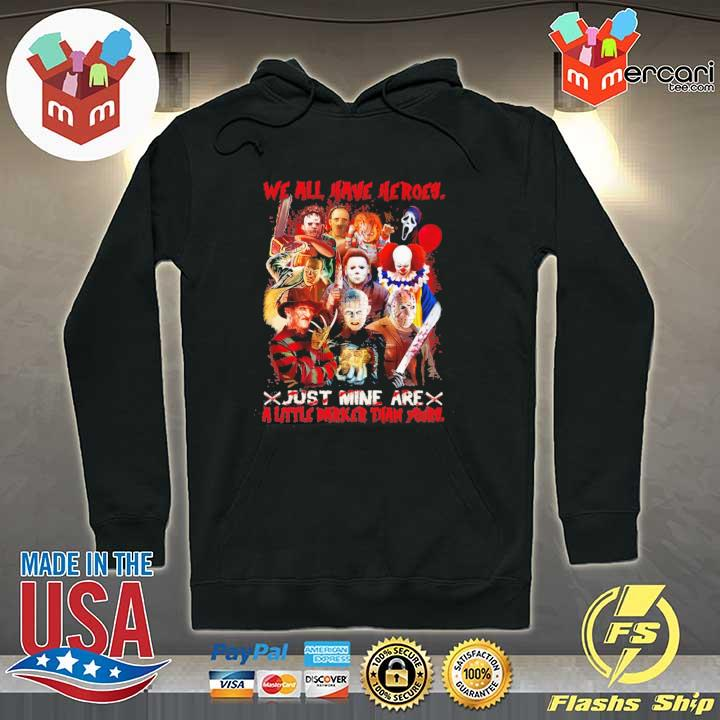 We All Have Heroes Just Mine Are A Little Darker Than Yours Horror Movie Characters Halloween Shirt Hoodie
