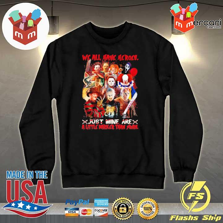 We All Have Heroes Just Mine Are A Little Darker Than Yours Horror Movie Characters Halloween Shirt Sweater