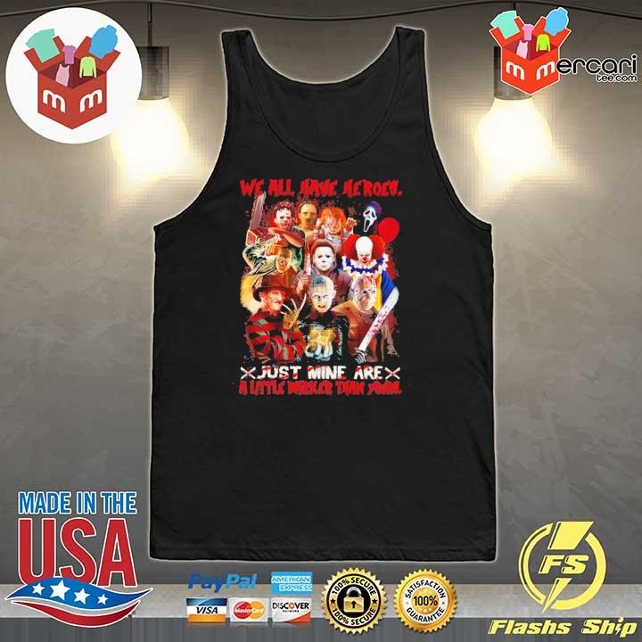 We All Have Heroes Just Mine Are A Little Darker Than Yours Horror Movie Characters Halloween Shirt Tank-Top