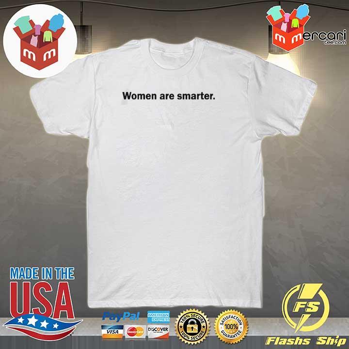 Women are smarter t-shirt