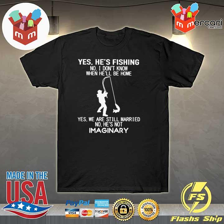 Yes He's Fishing No I Don't Know Be Home Still Married No He's Not Imaginary Shirt