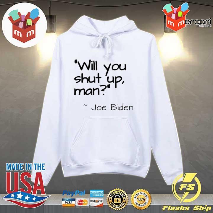 "2020 Joe Biden ""Will You Shut Up, Man"" Shirt Hoodie"