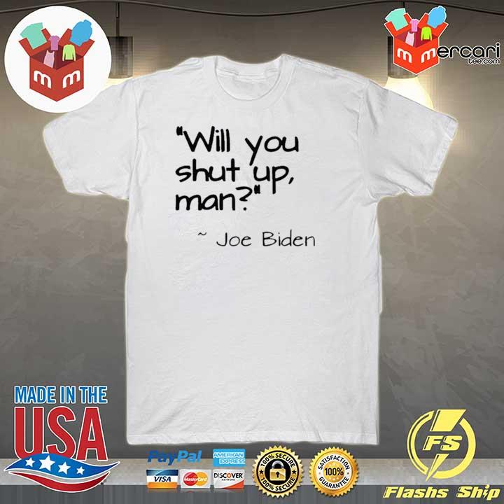 "2020 Joe Biden ""Will You Shut Up, Man"" Shirt"