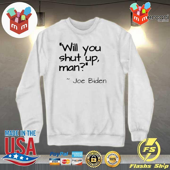 "2020 Joe Biden ""Will You Shut Up, Man"" Shirt Sweater"