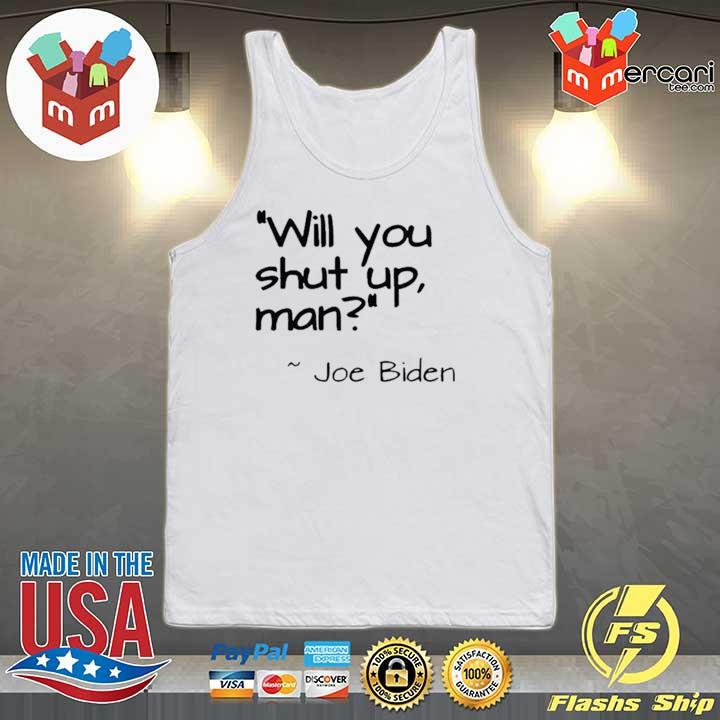 "2020 Joe Biden ""Will You Shut Up, Man"" Shirt Tank-top"