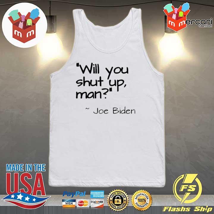 "2020 Joe Biden ""Will You Shut Up, Man"" Shirt Tank-top"