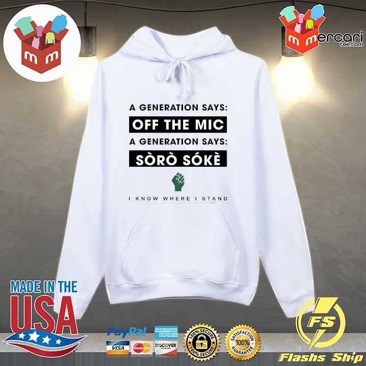 A Generation Says Off The Mic A Generation Says Soro Soke I Know Where I Stand Shirt Hoodie