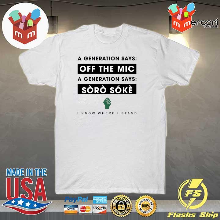 A Generation Says Off The Mic A Generation Says Soro Soke I Know Where I Stand Shirt
