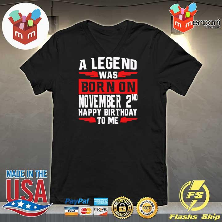 A Legend Was Born On November 2nd Happy Birthday To Me Shirt V-neck