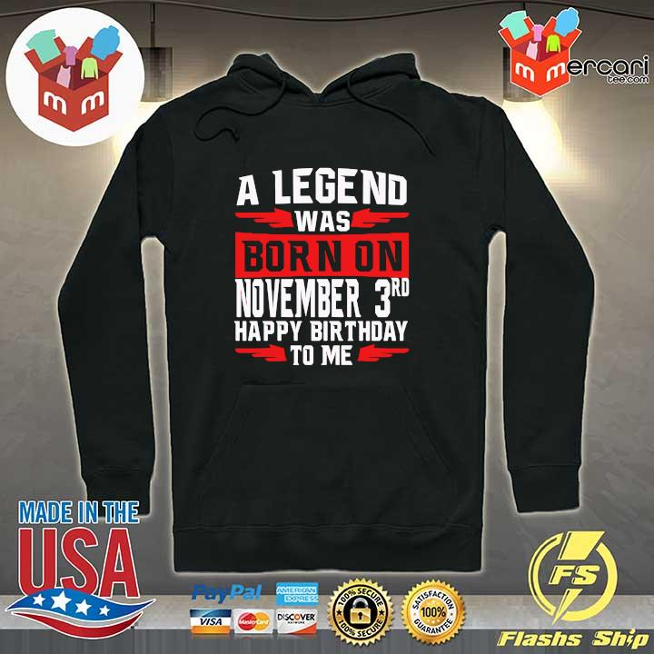A Legend Was Born On November 3rd Happy Birthday To Me Shirt Hoodie