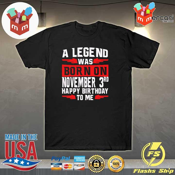 A Legend Was Born On November 3rd Happy Birthday To Me Shirt