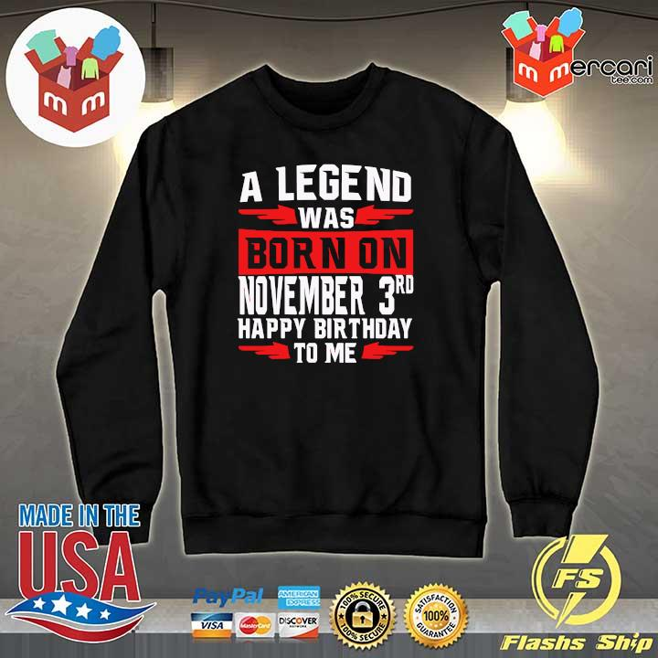A Legend Was Born On November 3rd Happy Birthday To Me Shirt Sweater