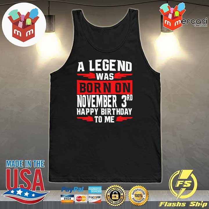 A Legend Was Born On November 3rd Happy Birthday To Me Shirt Tank-Top