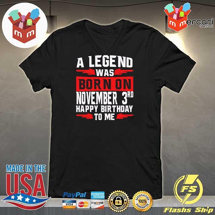 A Legend Was Born On November 3rd Happy Birthday To Me Shirt V-neck