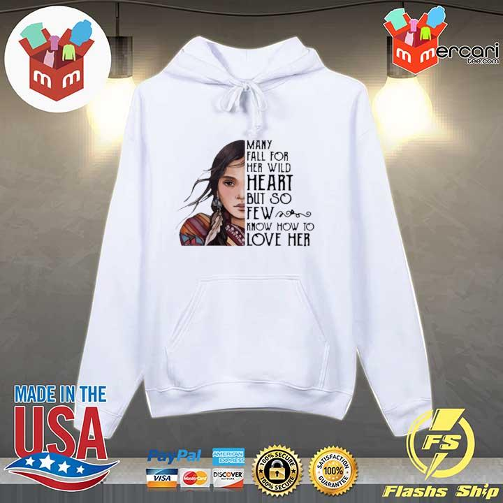 Aboriginal Girl Many Fall For Her Wild Heart But So Few Know How To Love Her Shirt Hoodie