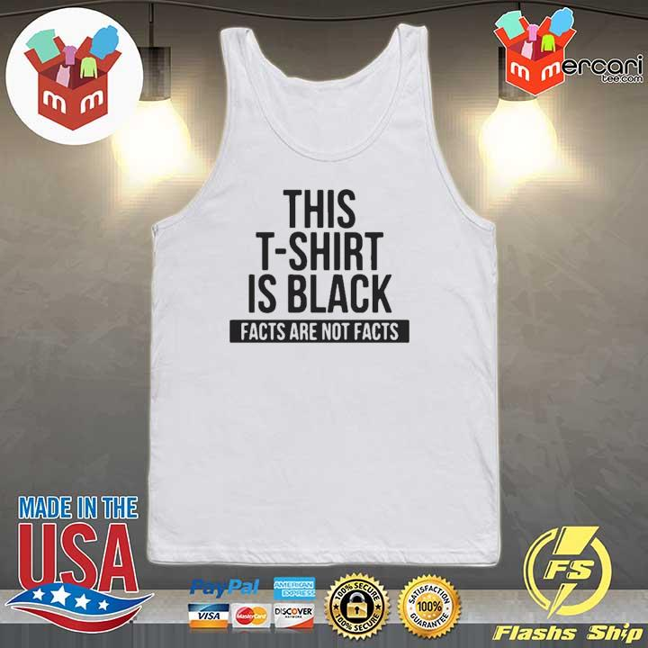 Awesome This T-shirt Is Black Facts Are Not Facts Shirt Tank-top