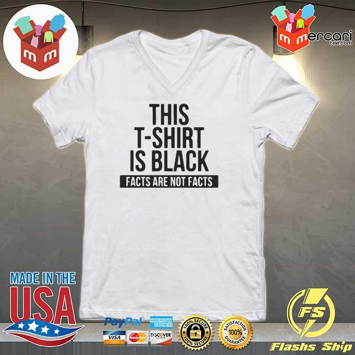 Awesome This T-shirt Is Black Facts Are Not Facts Shirt V-neck