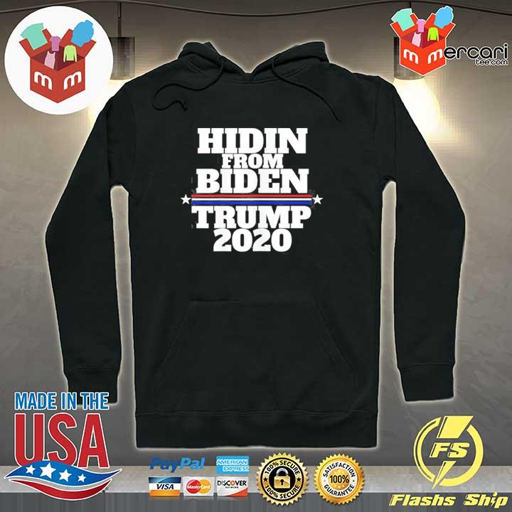 Hidin From Biden Anti Joe Trump 2020 T-Shirt Hoodie