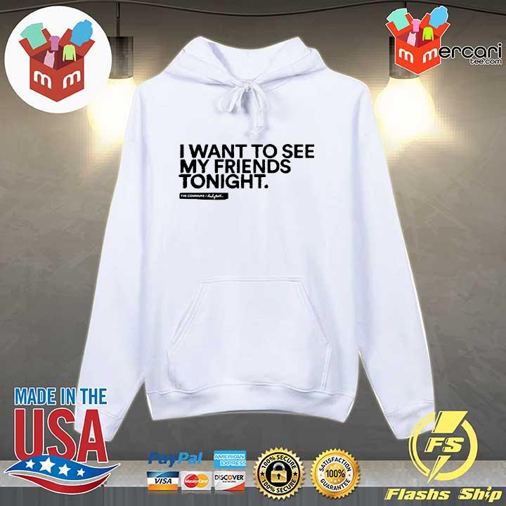 I Want To See My Friends Tonight Shirt Hoodie