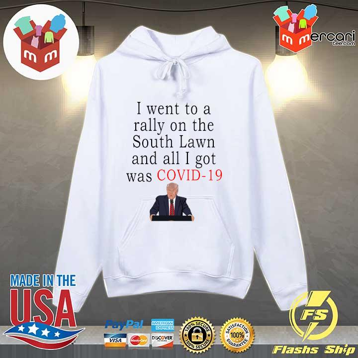 I Went To A Rally On The South Lawn And All I Got Was Covid 19 Shirt Hoodie