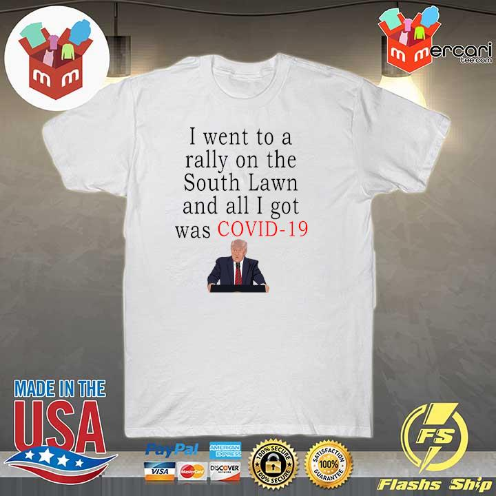 I Went To A Rally On The South Lawn And All I Got Was Covid 19 Shirt