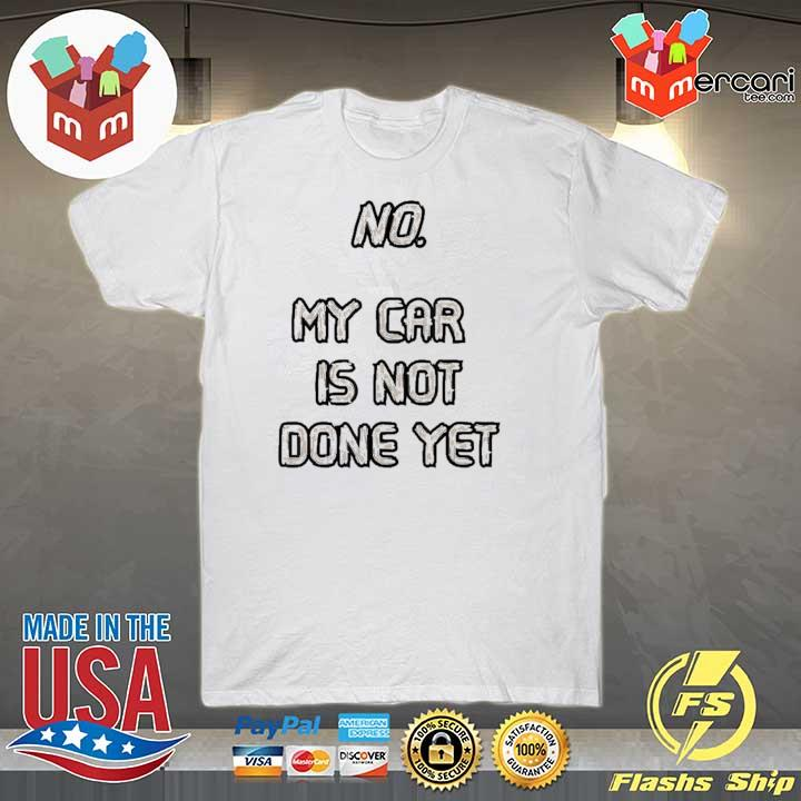 Pretty No My Car Is Not Done Yet T-shirt