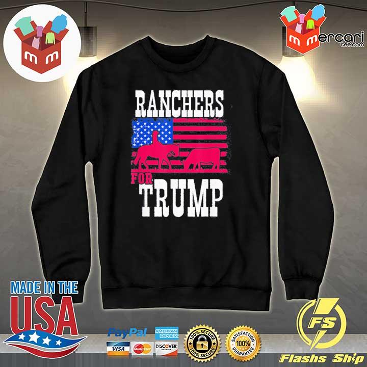 Ranchers For Trump Funny Tee Shirt Sweater