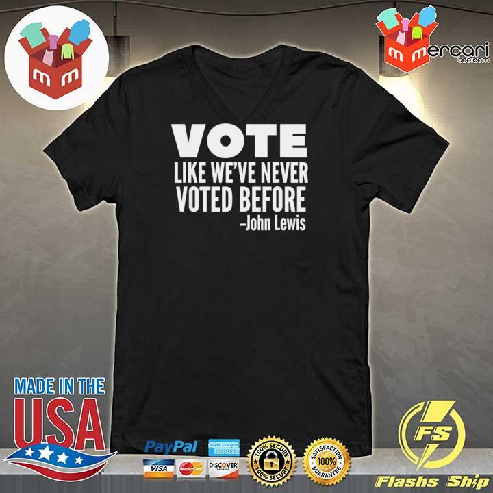 Vote John Lewis Quote Like We've Never Voted Before T-Shirt V-neck