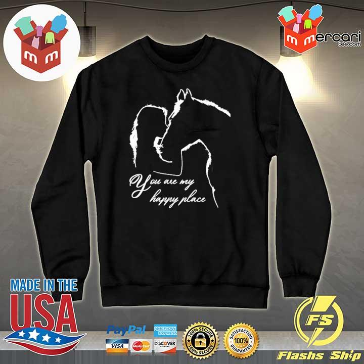 You Are My Happy Place Horse Lover Tee Shirt Sweater