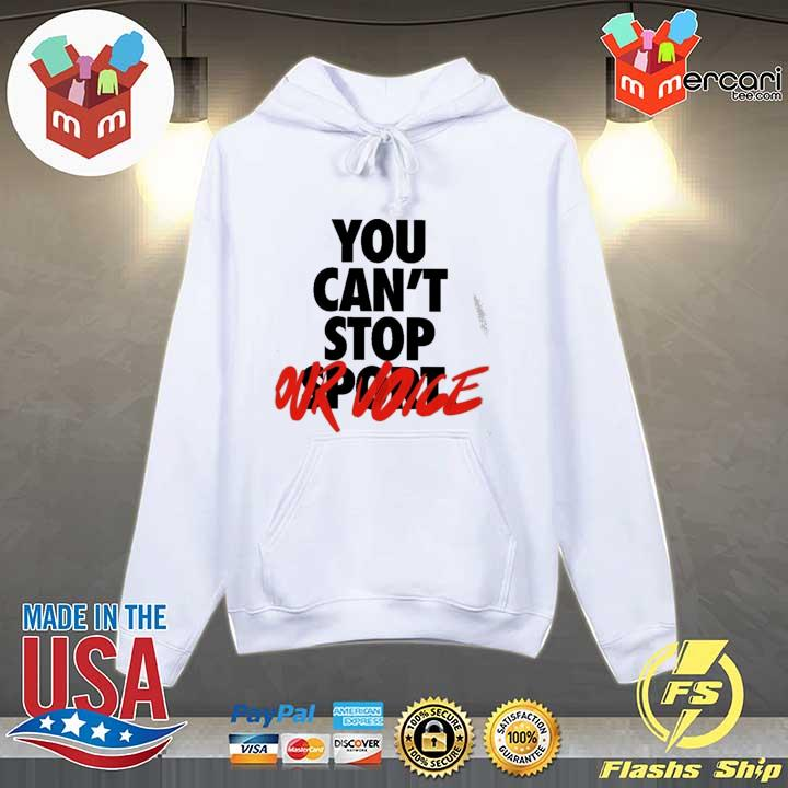 You Can't Stop Vote Shirt Hoodie