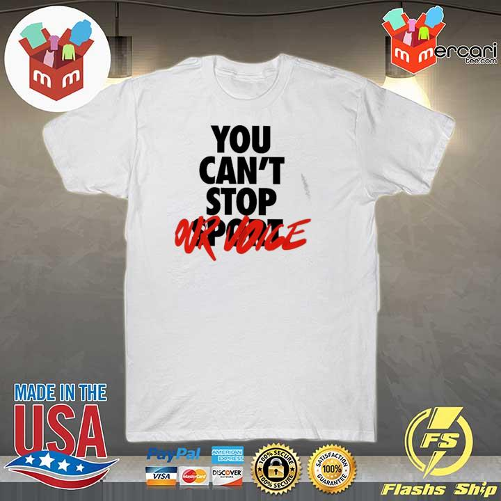 You Can't Stop Vote Shirt
