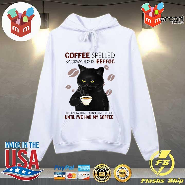 2020 coffee spelled backwards is eeffoc just know that i don't give eeffoc until i've had my coffee s Hoodie