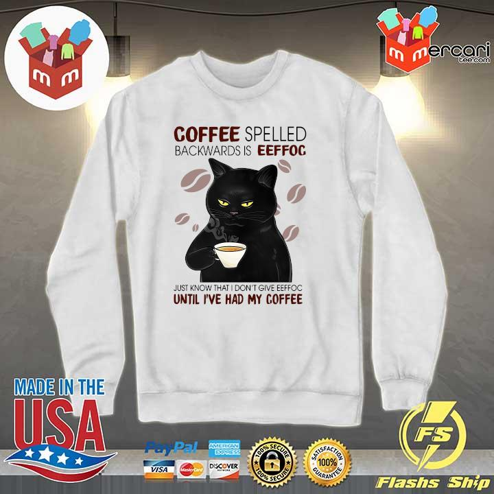 2020 coffee spelled backwards is eeffoc just know that i don't give eeffoc until i've had my coffee s Sweater
