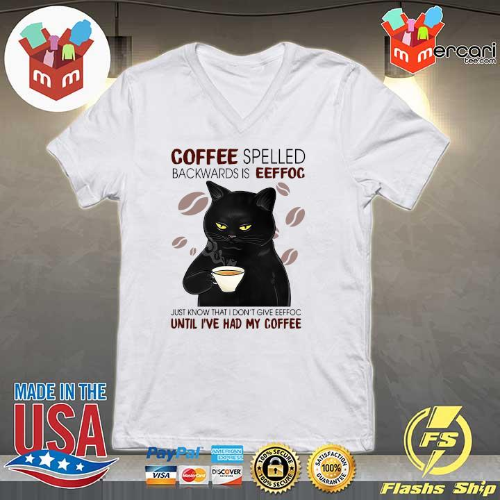 2020 coffee spelled backwards is eeffoc just know that i don't give eeffoc until i've had my coffee s V-neck