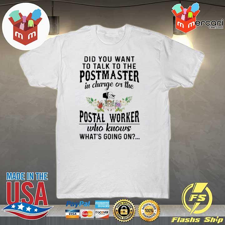 2020 did you want to talk to the postmaster in charge or the postal worker who knows what's going on sweatshirt