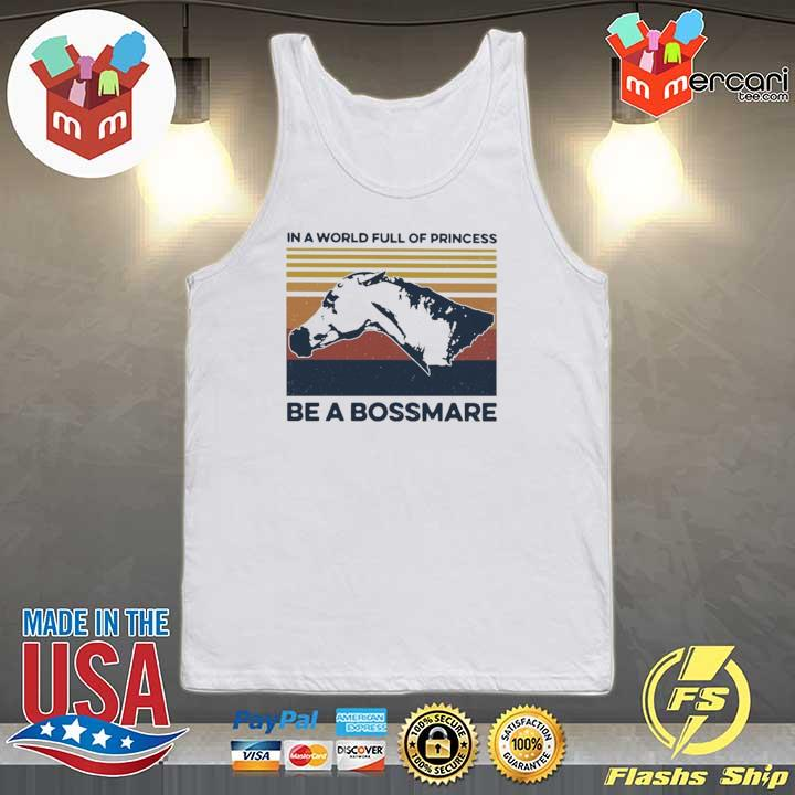 2020 horse in a world full of princess be a bossmare vintage sweats Tank-top