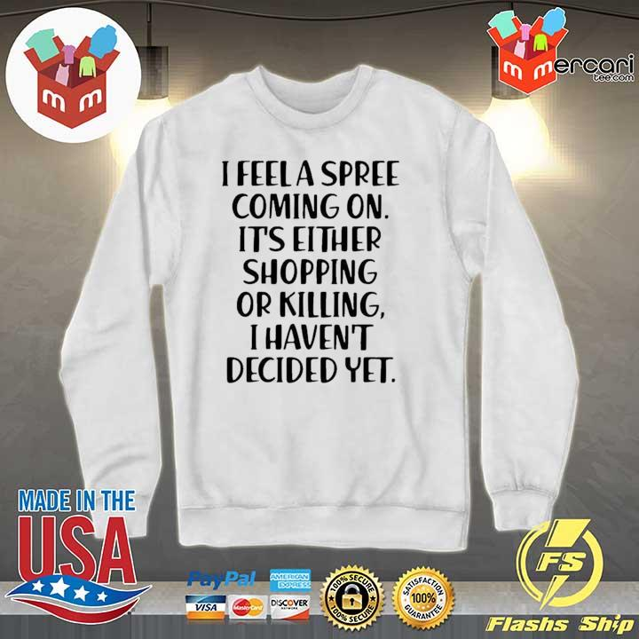2020 i feel a spree coming on it's either shopping or killing i haven't decided yet sweats Sweater
