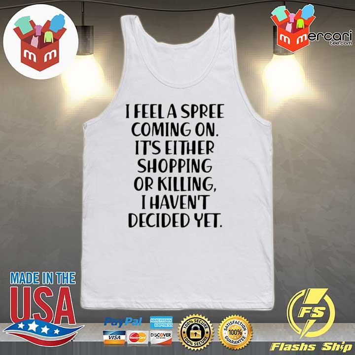 2020 i feel a spree coming on it's either shopping or killing i haven't decided yet sweats Tank-top