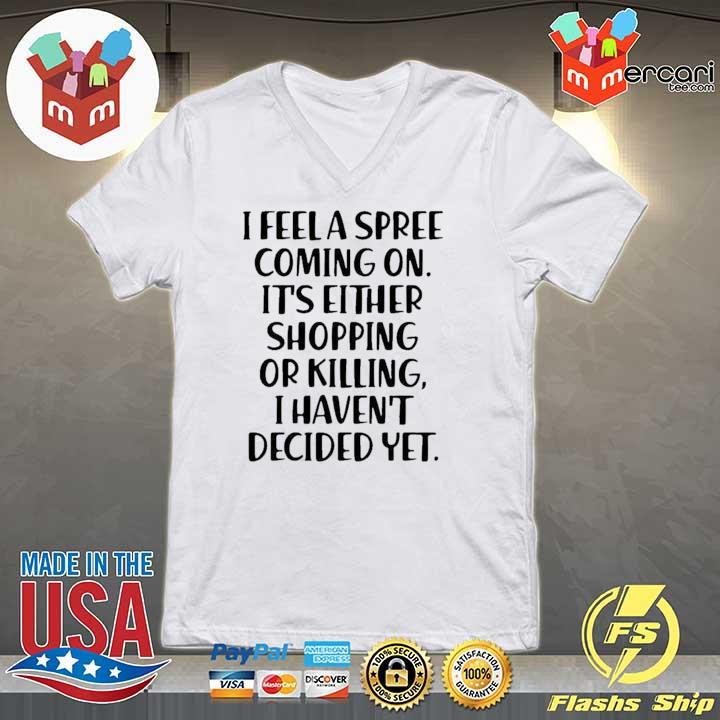 2020 i feel a spree coming on it's either shopping or killing i haven't decided yet sweats V-neck