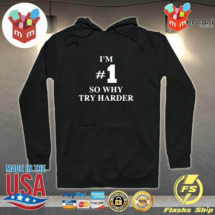 2020 i'm #1 so why try harder sweats Hoodie