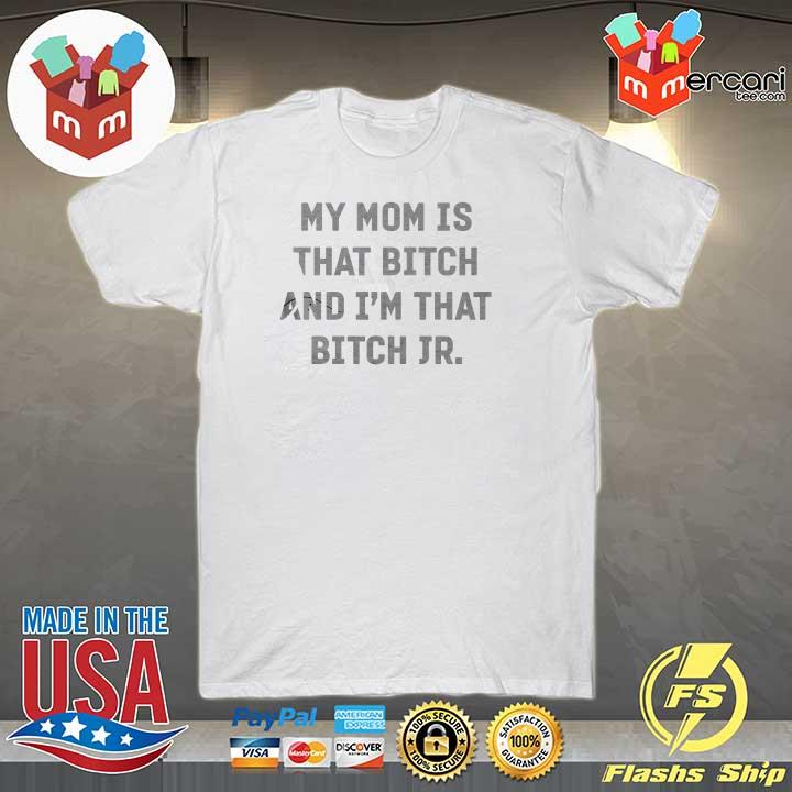 2020 my mom is that bitch and i'm that bitch jr sweatshirt