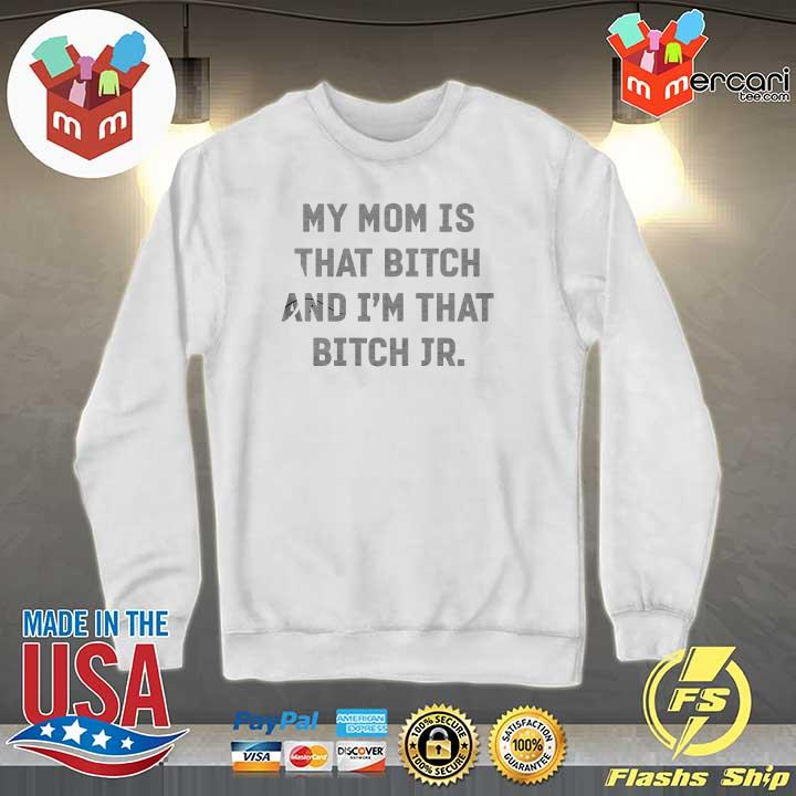 2020 my mom is that bitch and i'm that bitch jr sweats Sweater