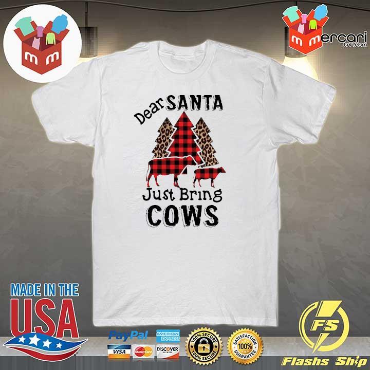 Happy Dear Santa Just Bring Cows Shirt